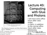 Lecture 40: Computing with Glue and Photons