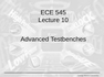 Lecture 10 Advanced Testbenches