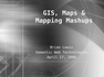 GIS, Maps and Mapping Mashups