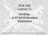 Lecture 11 ATHENa & FPGA Embedded Resources