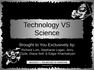 Technology VS Science