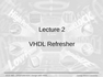 Lecture 2 VHDL Refresher