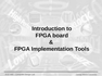 Introduction to FPGA board & FPGA Implementation Tools