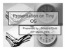 Presentation on Tiny OS