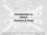 Introduction to FPGA Devices & Tools