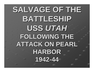 Salvage of Battleship USS Utah